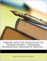 Inquiry Into the Sources of the Cursor Mundi.: Inaugural-Dissertation. Universitt Breslau. - Hugo Carl Wilhelm Haenisch