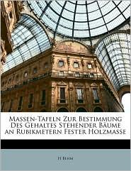 Massen-Tafeln Zur Bestimmung Des Gehaltes Stehender Baume an Rubikmetern Fester Holzmasse - H. Behm