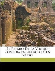 El Premio De La Virtud: Comedia En Un Acto Y En Verso - Eduardo Asquerino