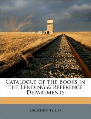 Catalogue of the Books in the Lending & Reference Departments - Created by Libr Leicester City