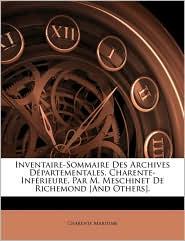 Inventaire-Sommaire Des Archives D partementales. Charente-Inf rieure, Par M. Meschinet De Richemond [And Others]. - Charente Maritime