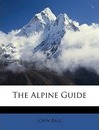 The Alpine Guide - John Ball