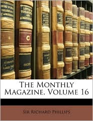 The Monthly Magazine, Volume 16 - Richard Phillips