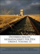 Orient- Und Übersee-Gesellschaft, Österreichische;Handelsmuseum, Österreichisches: Österreichische Monatsschrift Für Den Orient, Volume 13