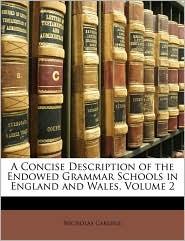 A Concise Description of the Endowed Grammar Schools in England and Wales, Volume 2 - Nicholas Carlisle