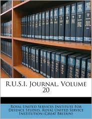 R.U.S.I. Journal, Volume 20 - Created by Royal United Services Institute For Defe, Created by Royal United Service Institution (Great