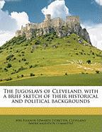 The Jugoslavs of Cleveland, with a Brief Sketch of Their Historical and Political Backgrounds