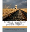 Justice and Humanity, Not Revenge, the Only Justification for War - George Frisbie Hoar
