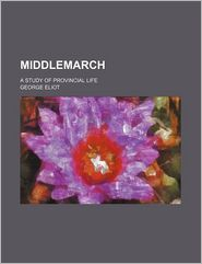 Middlemarch (Volume 2); A Study of Provincial Life - George Eliot