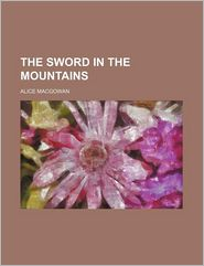 The Sword In The Mountains - Alice Macgowan