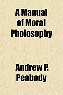A Manual of Moral Pholosophy