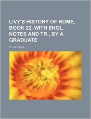 Livy's History of Rome, book 22, with Engl. notes and tr, by a graduate - Titus Livius