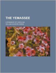 The Yemassee (1-2); A Romance Of Carolina - William Gilmore Simms