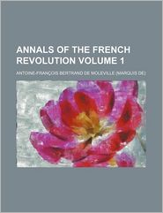Annals Of The French Revolution (Volume 1) - Antoine-Fran Ois Bertrand De Moleville