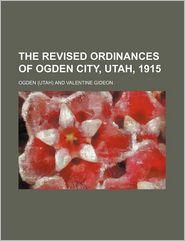 The revised ordinances of Ogden City, Utah, 1915 - Ogden