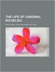 The Life Of Cardinal Richelieu - Richard Lodge