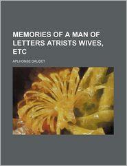 Memories Of A Man Of Letters Atrists Wives, Etc - Aplhonse Daudet