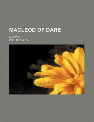Macleod Of Dare (Volume 1); A Novel - William Black