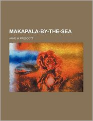 Makapala-By-The-Sea - Anne M. Prescott