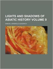 Lights And Shadows Of Asiatic History (Volume 9) - Samuel Griswold Goodrich