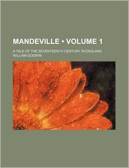 Mandeville (Volume 1); A Tale of the Seventeenth Century in England - William Godwin
