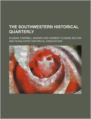 The Southwestern Historical Quarterly (Volume 4) - Eugene Campbell Barker