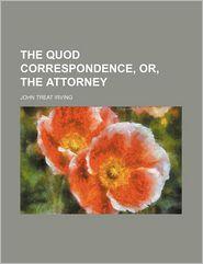 The Quod Correspondence, Or, The Attorney (Volume 2) - John Treat Irving