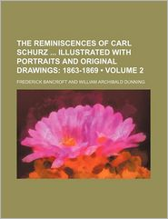 The Reminiscences Of Carl Schurz With Portraits And Original Drawings (Volume 2) - Frederick Bancroft