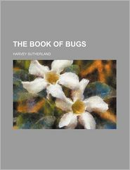 The Book of Bugs - Harvey Sutherland