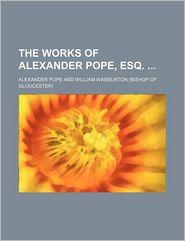The Works Of Alexander Pope, Esq. (Volume 4); Satires, - Alexander Pope