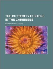 The Butterfly Hunters In The Caribbees - Eugene Murray-Aaron