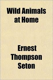 Wild Animals At Home - Ernest Thompson Seton