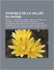 Vignoble De La Vall E Du Rh Ne - Source Wikipedia, Livres Groupe (Editor)