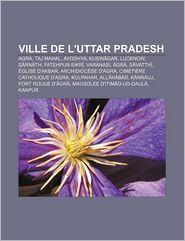 Ville De L'Uttar Pradesh - Source Wikipedia, Livres Groupe (Editor)