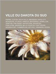 Ville Du Dakota Du Sud - Source Wikipedia, Livres Groupe (Editor)
