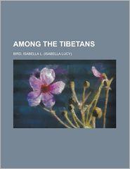 Among The Tibetans - Isabella L. Bird