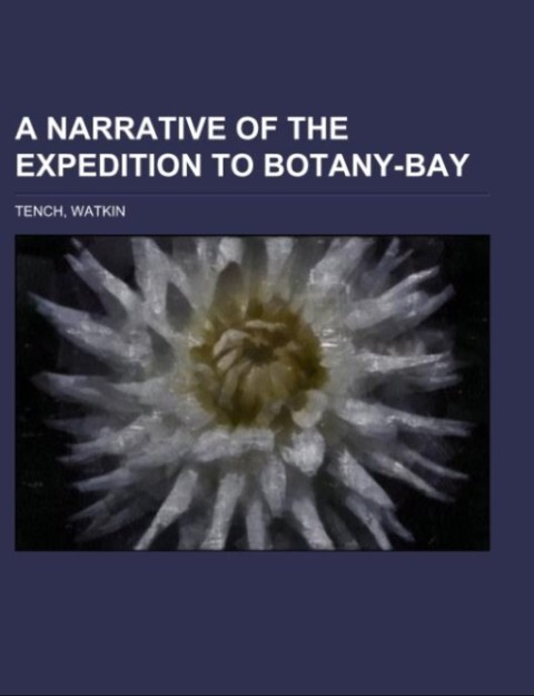 A Narrative of the Expedition to Botany-Bay als Taschenbuch von Watkin Tench