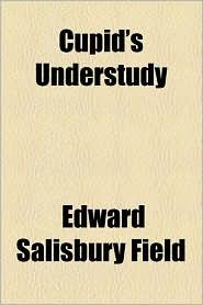 Cupid's Understudy - Edward Salisbury Field