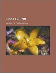 Lizzy Glenn - T. S. Arthur