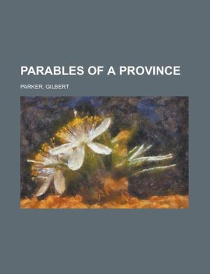 Parables of a Province - Gilbert Parker