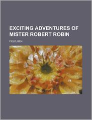 Exciting Adventures of Mister Robert Robin - Ben Field