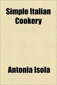 Simple Italian Cookery - Antonia Isola