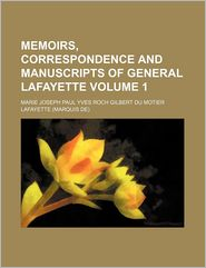 Memoirs, Correspondence And Manuscripts Of General Lafayette (Volume 1) - Marie Joseph Paul Yves Roch Lafayette