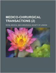 Medico-Chirurgical Transactions (Volume 2) - Royal Medical And Chirurgical London