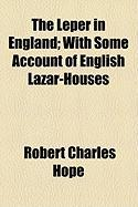 The Leper in England; With Some Account of English Lazar-Houses