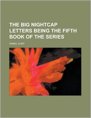 The Big Nightcap Letters Being the Fifth Book of the Series - Aunt Fanny