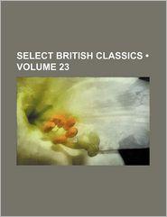 Select British Classics (Volume 23) - General Books