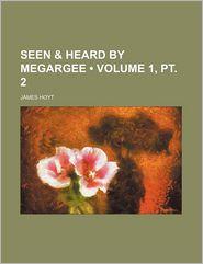 Seen & Heard by Megargee (Volume 1, PT. 2) - James Hoyt