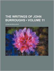 The Writings Of John Burroughs (Volume 11) - John Burroughs