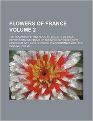 Flowers Of France (Volume 2); The Romantic Period - John Payne, Books Group